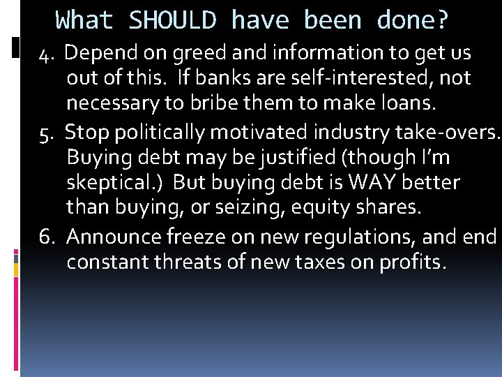 What SHOULD have been done? 4. Depend on greed and information to get us
