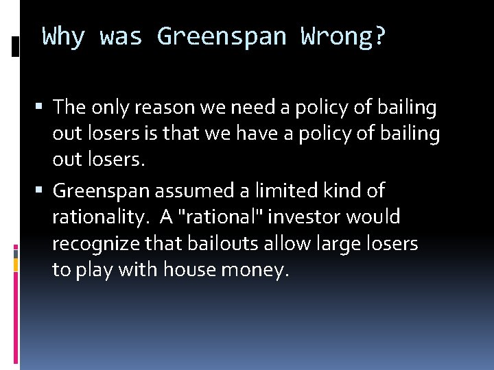 Why was Greenspan Wrong? The only reason we need a policy of bailing out