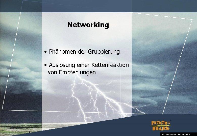 Networking • Phänomen der Gruppierung • Auslösung einer Kettenreaktion von Empfehlungen