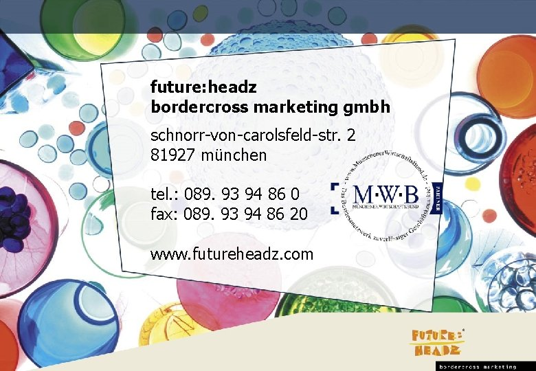 future: headz bordercross marketing gmbh schnorr-von-carolsfeld-str. 2 81927 münchen tel. : 089. 93 94