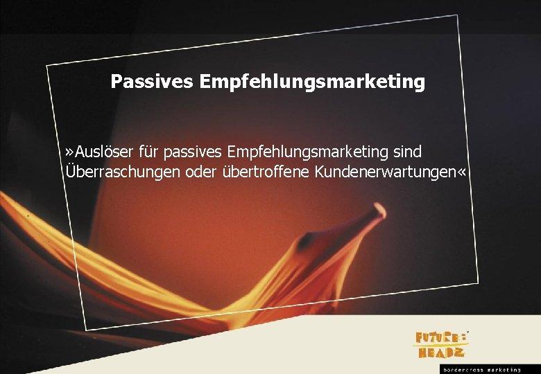 Passives Empfehlungsmarketing » Auslöser für passives Empfehlungsmarketing sind Überraschungen oder übertroffene Kundenerwartungen «