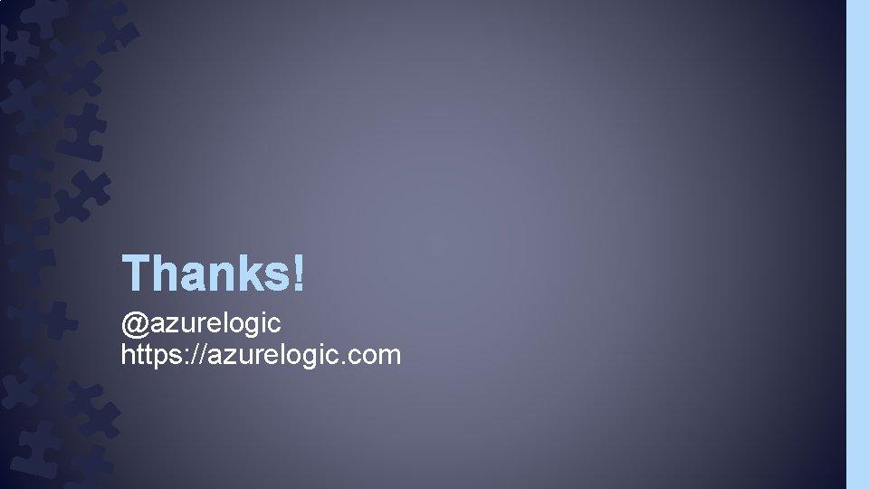 Thanks! @azurelogic https: //azurelogic. com