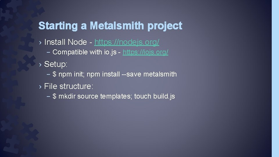 Starting a Metalsmith project › Install Node - https: //nodejs. org/ – Compatible with