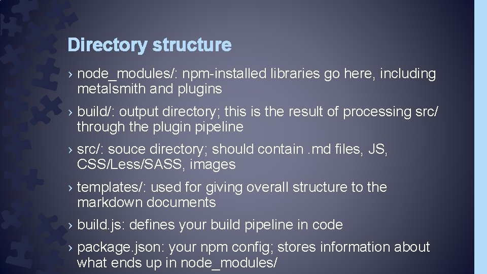 Directory structure › node_modules/: npm-installed libraries go here, including metalsmith and plugins › build/: