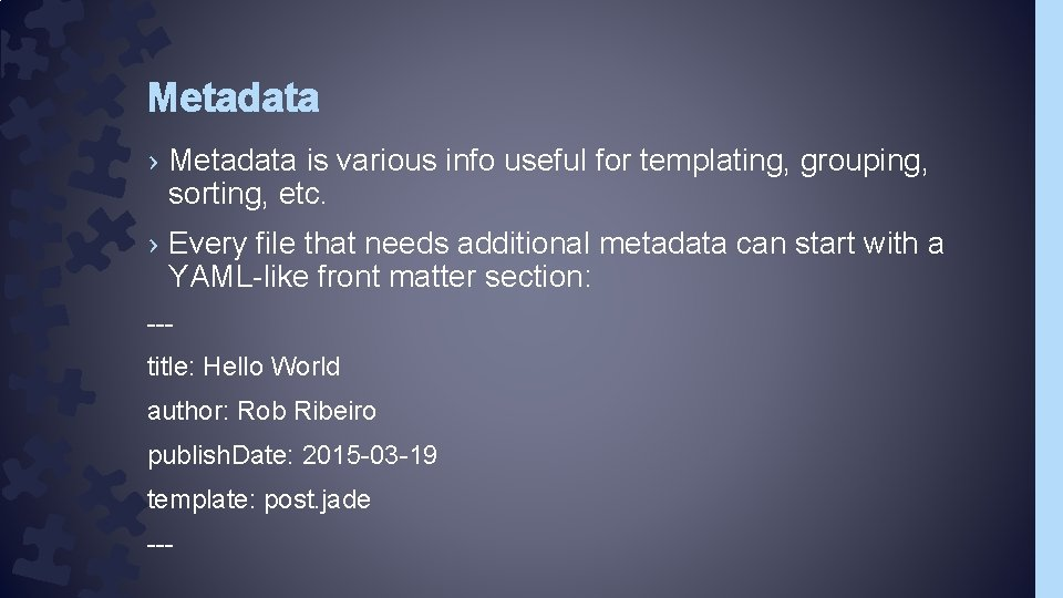 Metadata › Metadata is various info useful for templating, grouping, sorting, etc. › Every