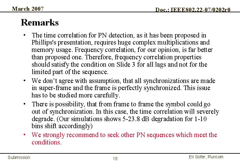 March 2007 Doc. : IEEE 802. 22 -07/0202 r 0 Remarks • The time
