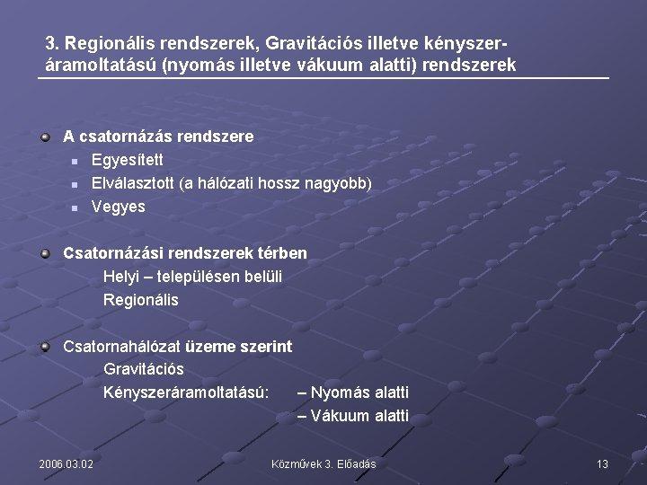 3. Regionális rendszerek, Gravitációs illetve kényszeráramoltatású (nyomás illetve vákuum alatti) rendszerek A csatornázás rendszere