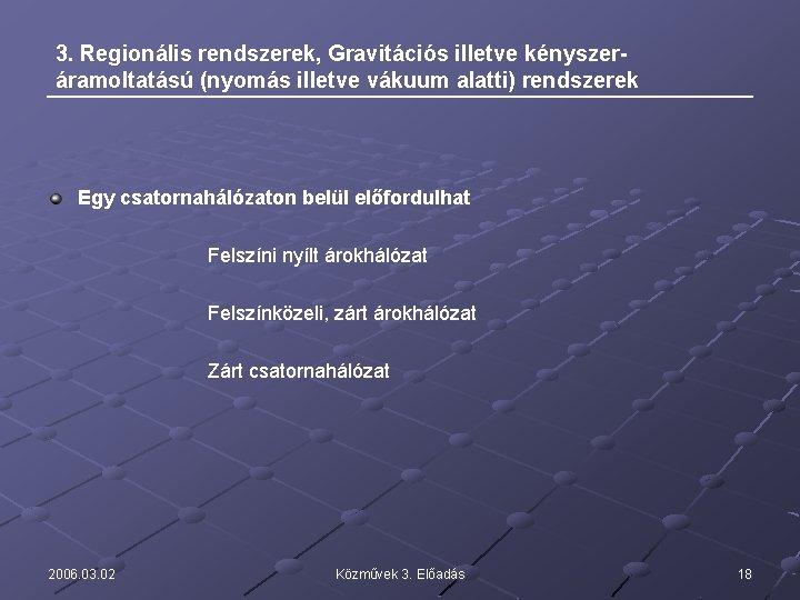 3. Regionális rendszerek, Gravitációs illetve kényszeráramoltatású (nyomás illetve vákuum alatti) rendszerek Egy csatornahálózaton belül