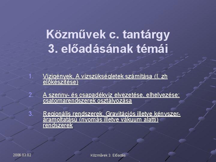 Közművek c. tantárgy 3. előadásának témái 1. Vízigények, A vízszükségletek számítása (I. zh előkészítése)