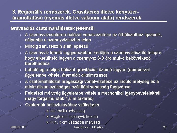 3. Regionális rendszerek, Gravitációs illetve kényszeráramoltatású (nyomás illetve vákuum alatti) rendszerek Gravitációs csatornahálózatok jellemzői