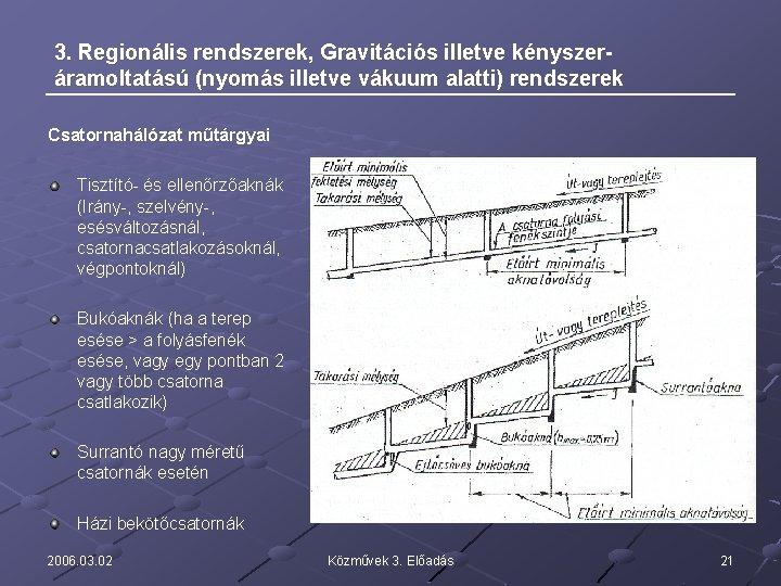 3. Regionális rendszerek, Gravitációs illetve kényszeráramoltatású (nyomás illetve vákuum alatti) rendszerek Csatornahálózat műtárgyai Tisztító-