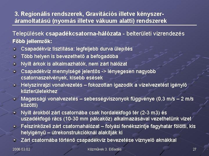 3. Regionális rendszerek, Gravitációs illetve kényszeráramoltatású (nyomás illetve vákuum alatti) rendszerek Települések csapadékcsatorna-hálózata -