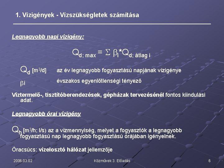 1. Vízigények - Vízszükségletek számítása Legnagyobb napi vízigény: Qd; max = S bi*Qd; átlag