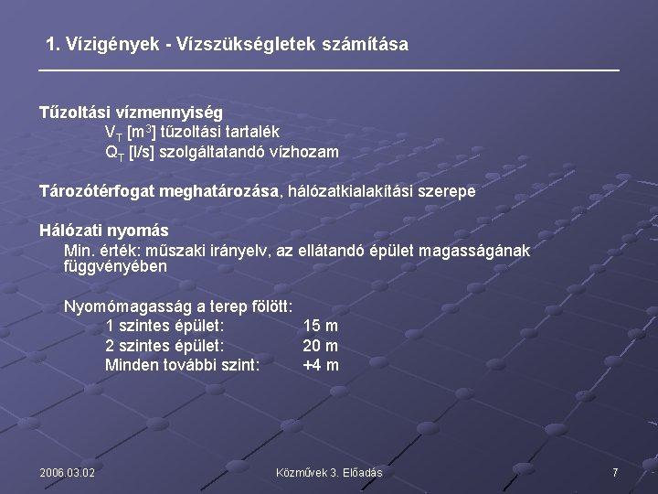 1. Vízigények - Vízszükségletek számítása Tűzoltási vízmennyiség VT [m 3] tűzoltási tartalék QT [l/s]