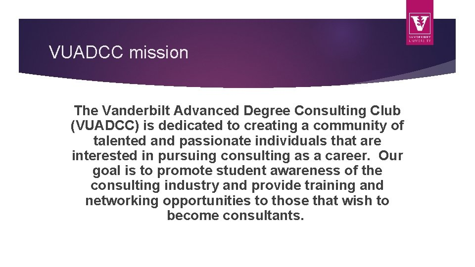 VUADCC mission The Vanderbilt Advanced Degree Consulting Club (VUADCC) is dedicated to creating a