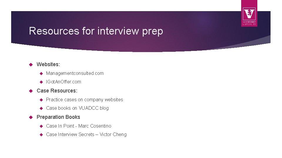 Resources for interview prep Websites: Managementconsulted. com IGot. An. Offer. com Case Resources: Practice