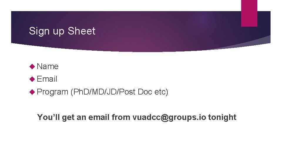 Sign up Sheet Name Email Program (Ph. D/MD/JD/Post Doc etc) You'll get an email