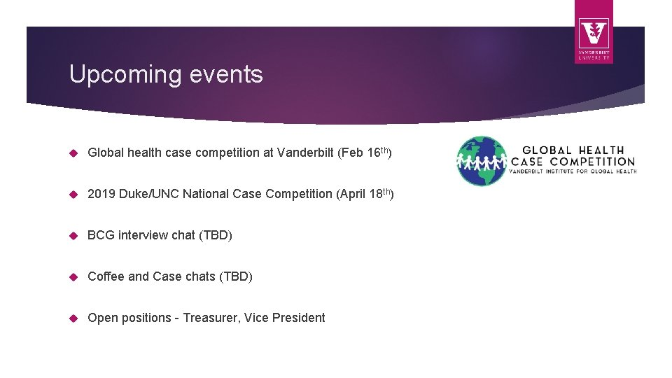 Upcoming events Global health case competition at Vanderbilt (Feb 16 th) 2019 Duke/UNC National