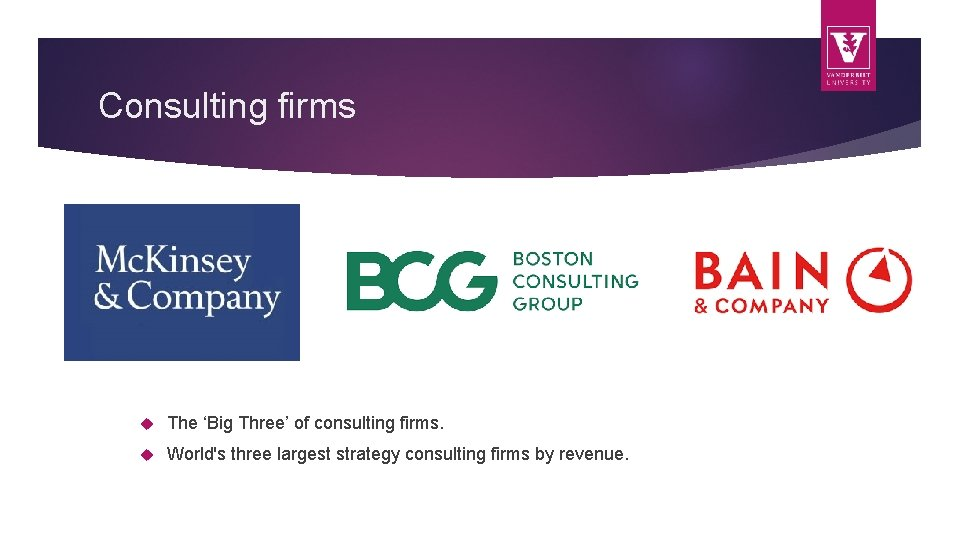 Consulting firms The 'Big Three' of consulting firms. World's three largest strategy consulting firms