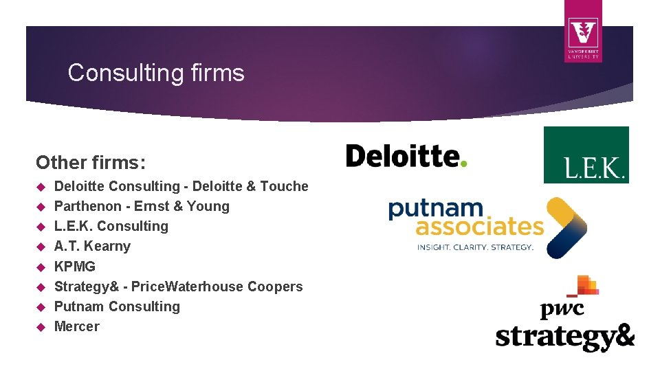Consulting firms Other firms: Deloitte Consulting - Deloitte & Touche Parthenon - Ernst &
