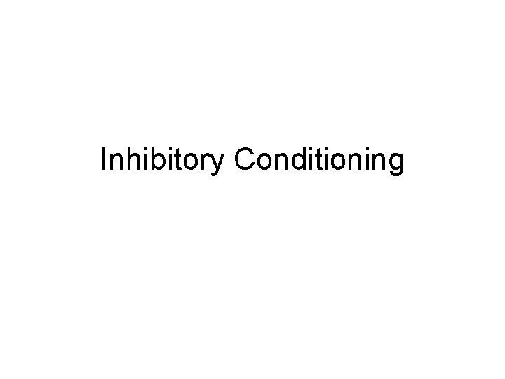 Inhibitory Conditioning
