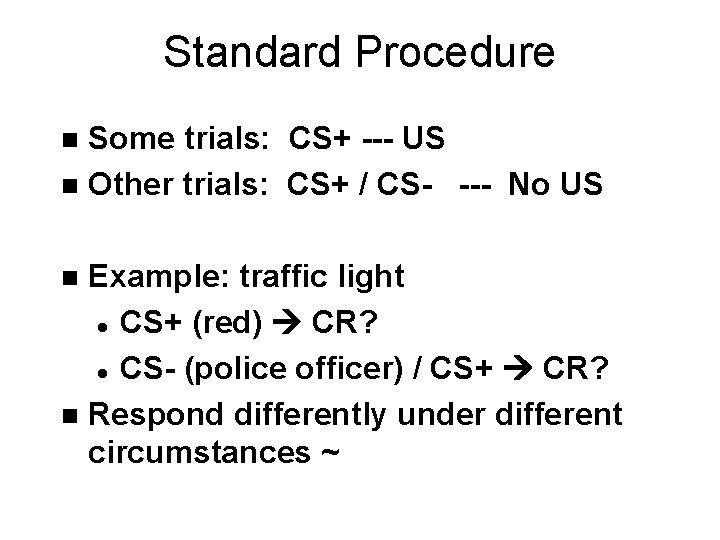 Standard Procedure Some trials: CS+ --- US n Other trials: CS+ / CS- ---