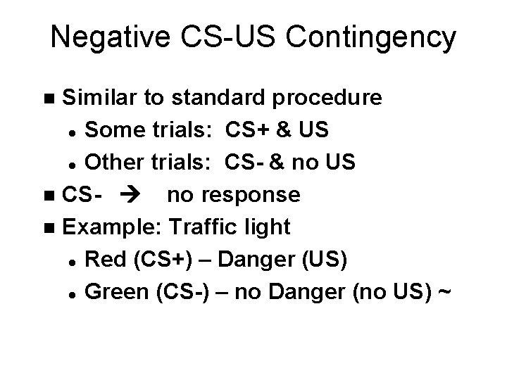Negative CS-US Contingency Similar to standard procedure l Some trials: CS+ & US l