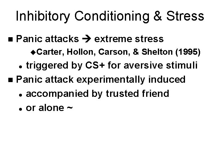 Inhibitory Conditioning & Stress n Panic attacks extreme stress u. Carter, Hollon, Carson, &