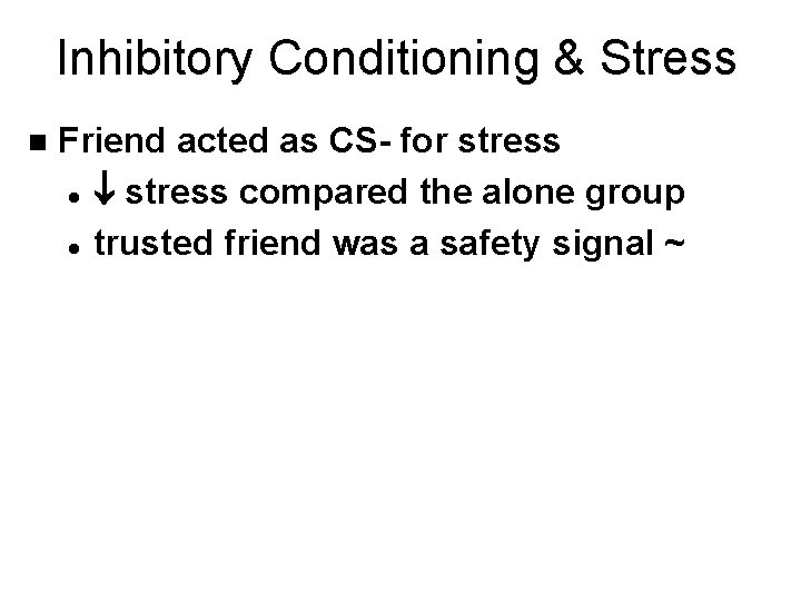 Inhibitory Conditioning & Stress n Friend acted as CS- for stress l stress compared