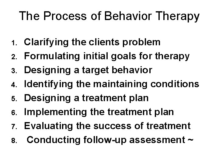 The Process of Behavior Therapy 1. 2. 3. 4. 5. 6. 7. 8. Clarifying