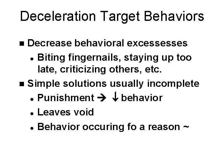 Deceleration Target Behaviors Decrease behavioral excessesses l Biting fingernails, staying up too late, criticizing