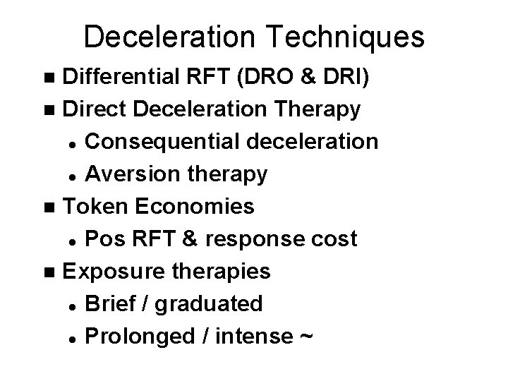 Deceleration Techniques Differential RFT (DRO & DRI) n Direct Deceleration Therapy l Consequential deceleration