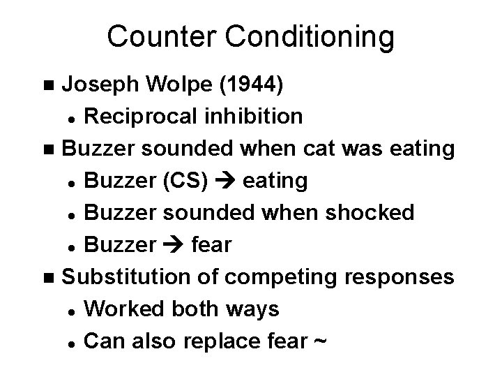 Counter Conditioning Joseph Wolpe (1944) l Reciprocal inhibition n Buzzer sounded when cat was