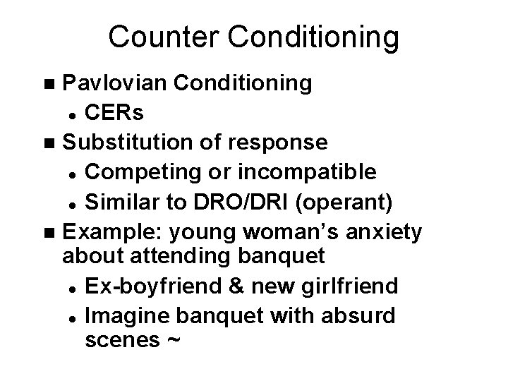 Counter Conditioning Pavlovian Conditioning l CERs n Substitution of response l Competing or incompatible