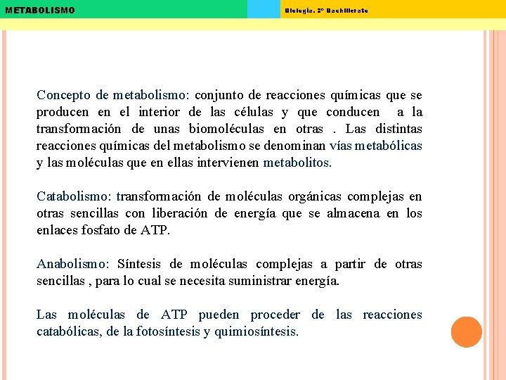 METABOLISMO Biología. 2º Bachillerato Concepto de metabolismo: conjunto de reacciones químicas que se producen