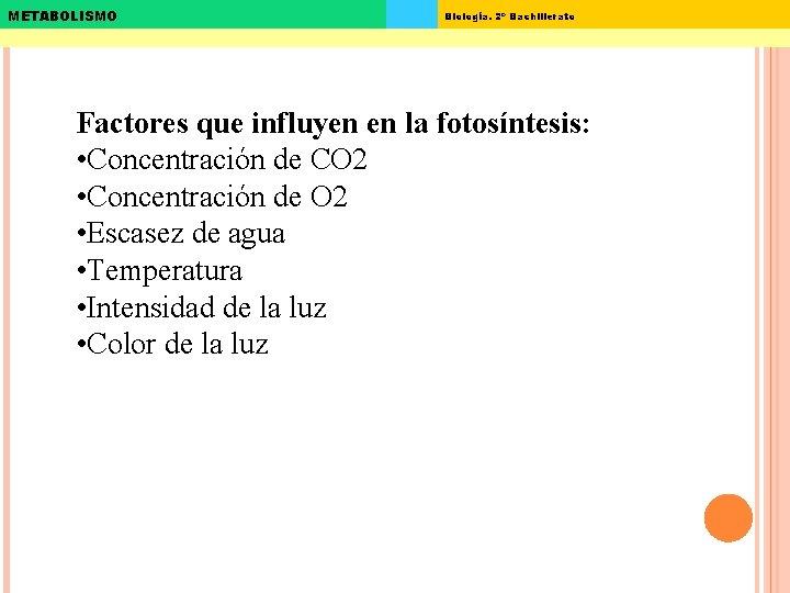 METABOLISMO Biología. 2º Bachillerato Factores que influyen en la fotosíntesis: • Concentración de CO