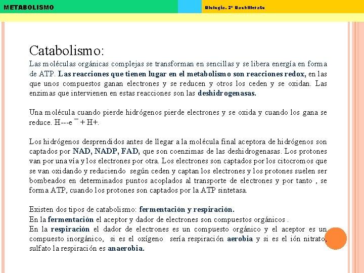 METABOLISMO Biología. 2º Bachillerato Catabolismo: Las moléculas orgánicas complejas se transforman en sencillas y