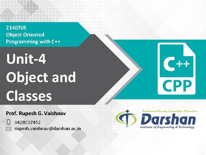 2140705 Object Oriented Programming with C++ Unit-4 Object and Classes Prof. Rupesh G. Vaishnav