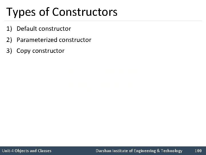 Types of Constructors 1) Default constructor 2) Parameterized constructor 3) Copy constructor I like