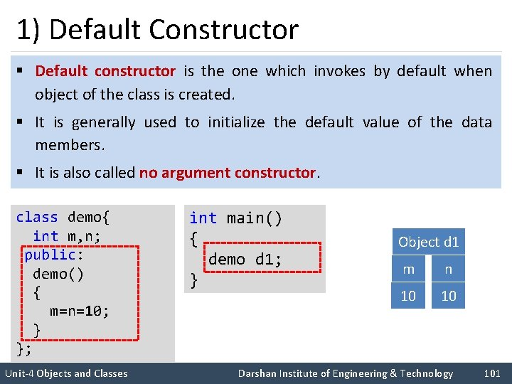 1) Default Constructor § Default constructor is the one which invokes by default when