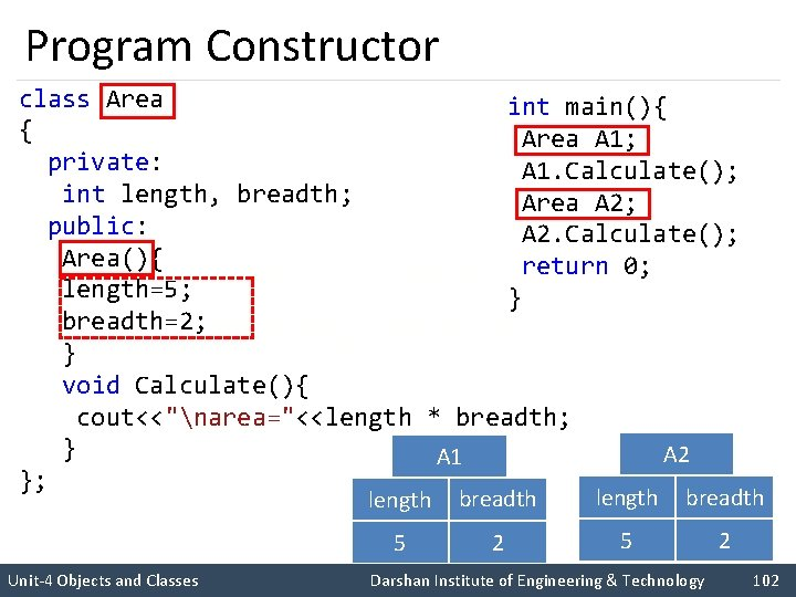 Program Constructor class Area int main(){ { Area A 1; private: A 1. Calculate();
