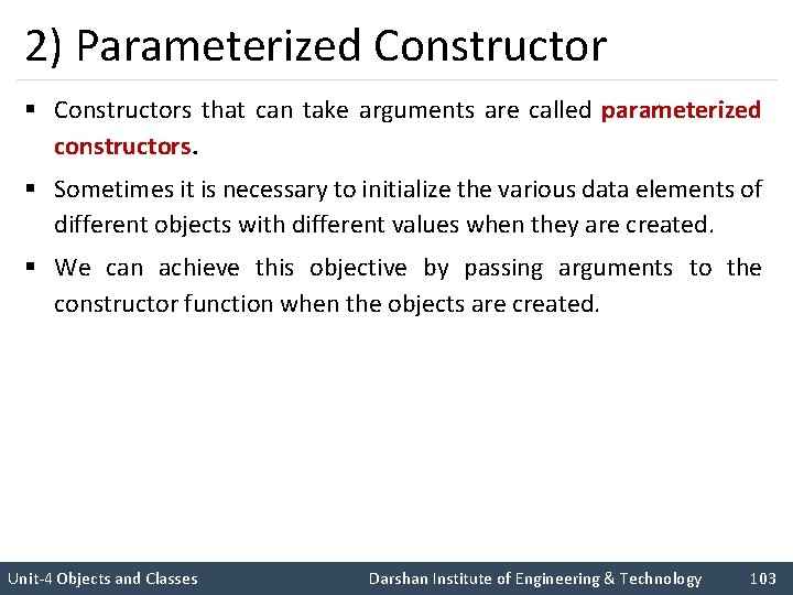 2) Parameterized Constructor § Constructors that can take arguments are called parameterized constructors. §