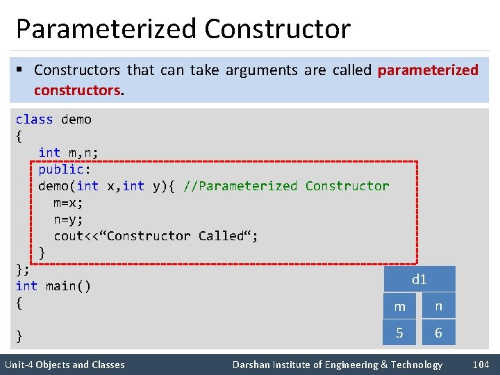 Parameterized Constructor § Constructors that can take arguments are called parameterized constructors. class demo