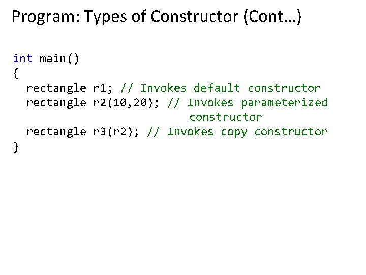 Program: Types of Constructor (Cont…) int main() { rectangle r 1; // Invokes default