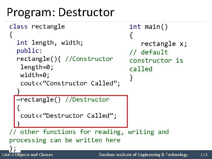 """Program: Destructor class rectangle { int length, width; public: rectangle(){ //Constructor length=0; width=0; cout<<""""Constructor"""