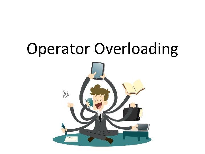 Operator Overloading