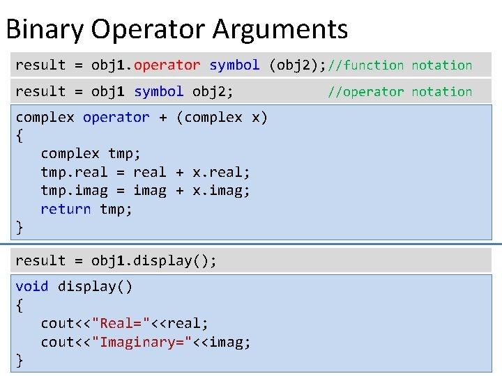 Binary Operator Arguments result = obj 1. operator symbol (obj 2); //function notation result