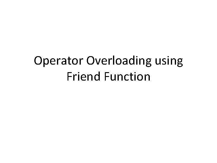 Operator Overloading using Friend Function