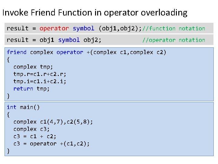 Invoke Friend Function in operator overloading result = operator symbol (obj 1, obj 2);