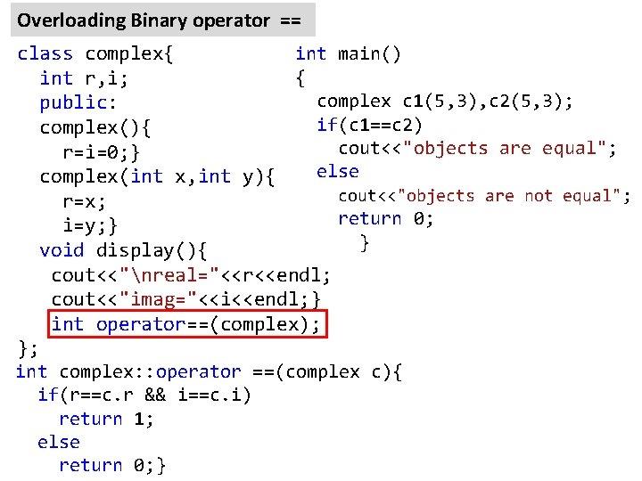 Overloading Binary operator == class complex{ int main() { int r, i; complex c